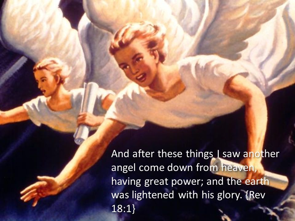 And after these things I saw another angel come down from heaven, having great power; and the earth was lightened with his glory.