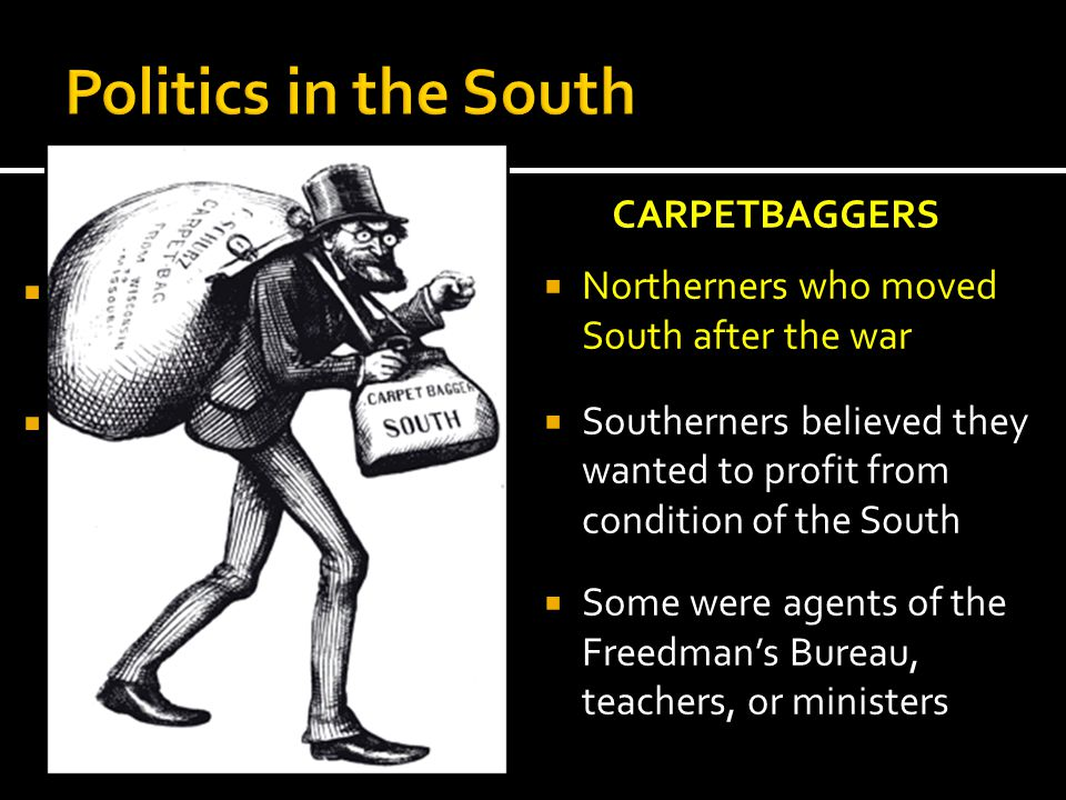 Politics in the South Scalawags carpetbaggers