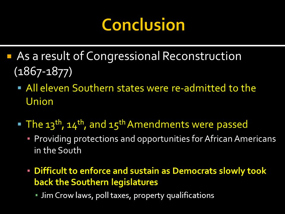 Conclusion As a result of Congressional Reconstruction (1867-1877)