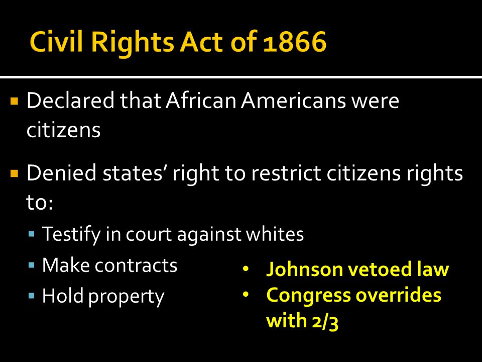 Civil Rights Act of 1866 Declared that African Americans were citizens