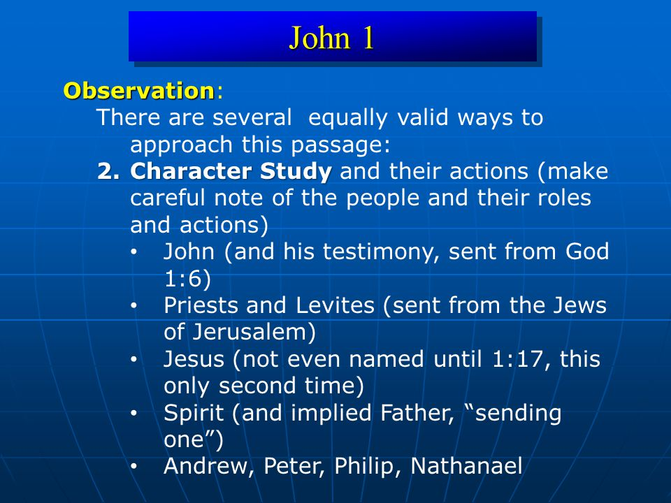 John 1 Observation: There are several equally valid ways to approach this passage: