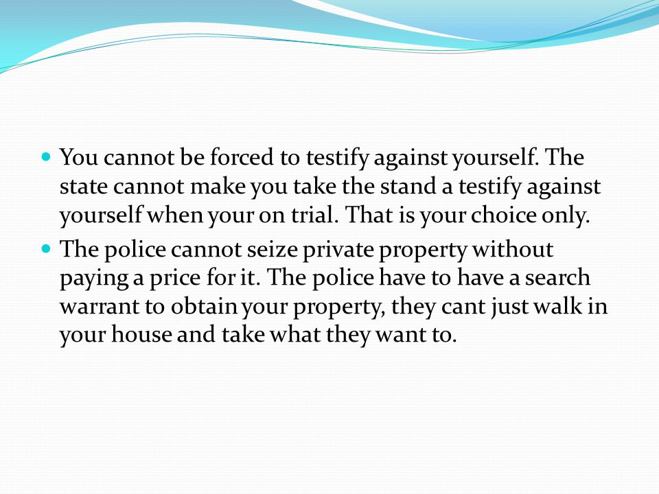 You cannot be forced to testify against yourself