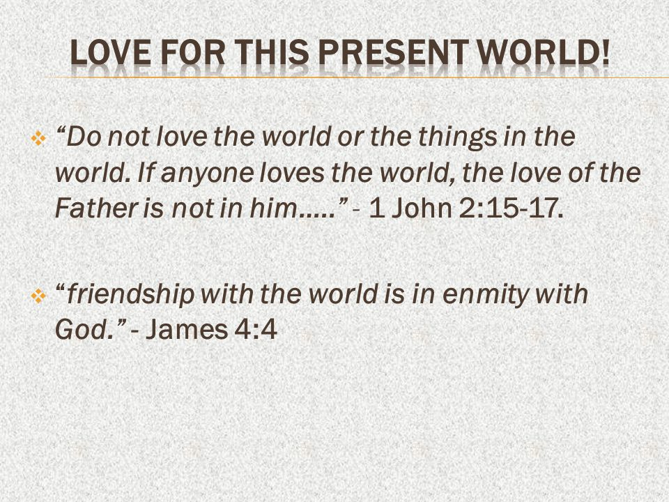 LOVE FOR THIS PRESENT WORLD!