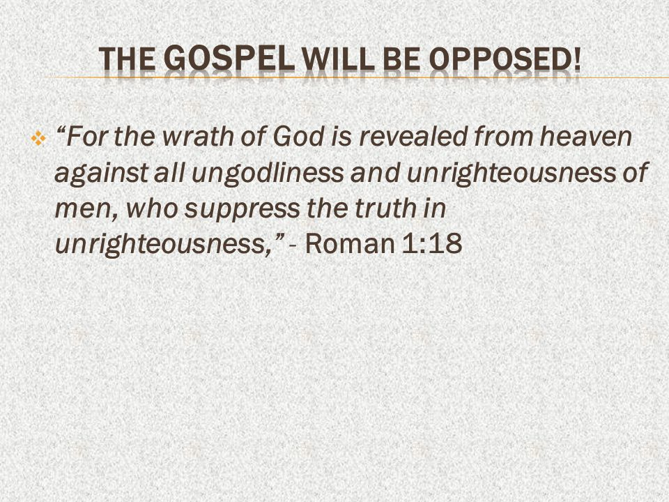 THE GOSPEL WILL BE OPPOSED!