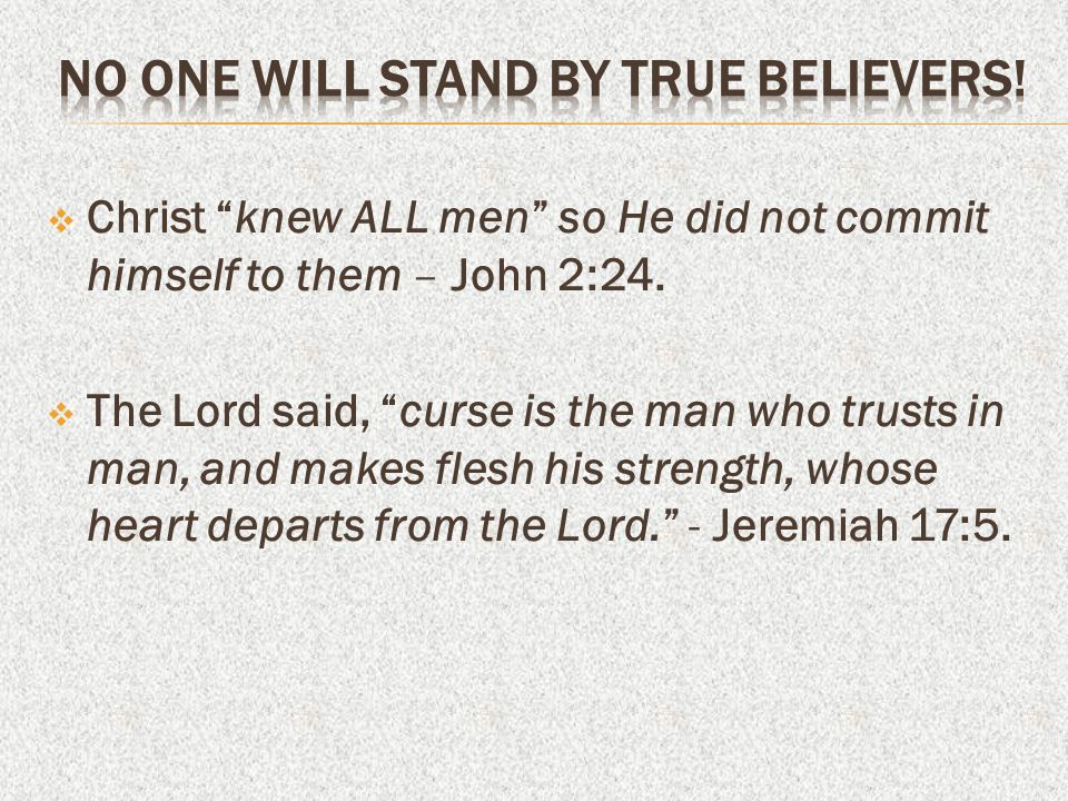 NO ONE WILL STAND BY TRUE BELIEVERS!