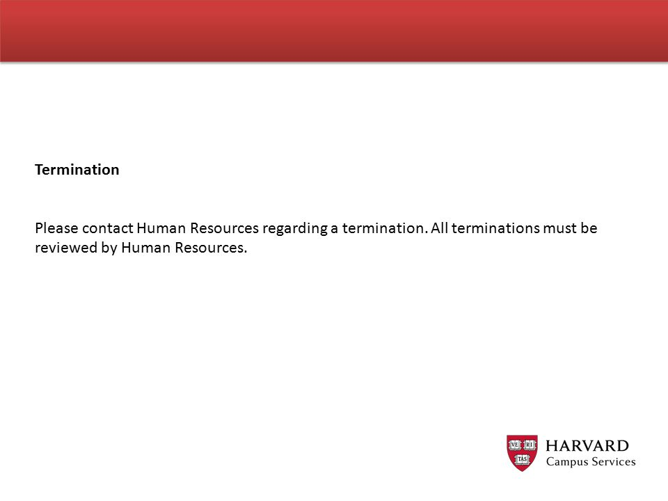 Termination Please contact Human Resources regarding a termination.