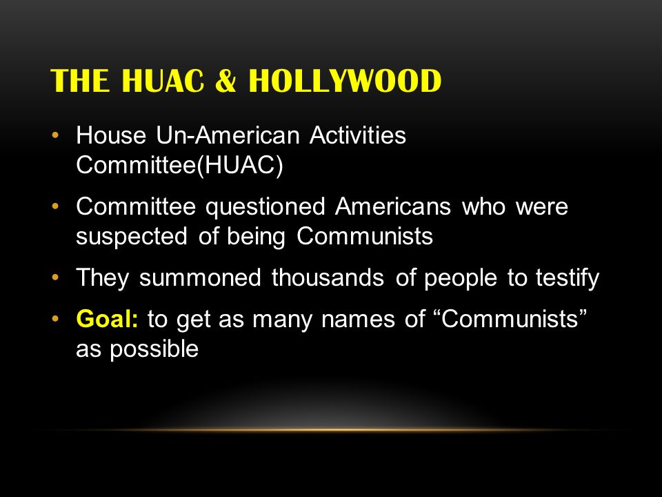 The huac & hollywood House Un-American Activities Committee(HUAC)