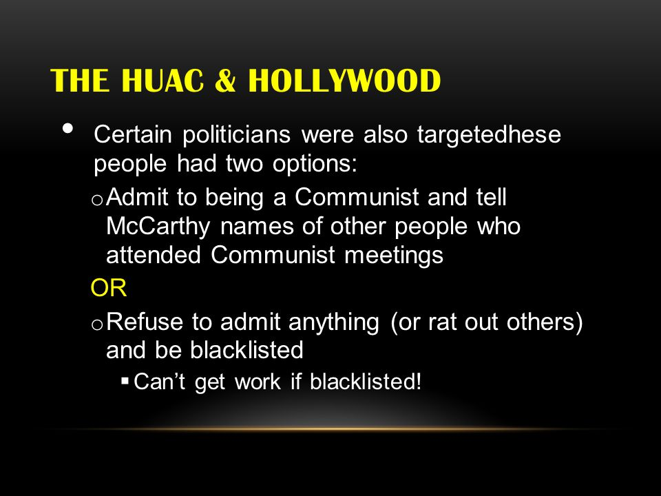 The huac & hollywood Certain politicians were also targetedhese people had two options: