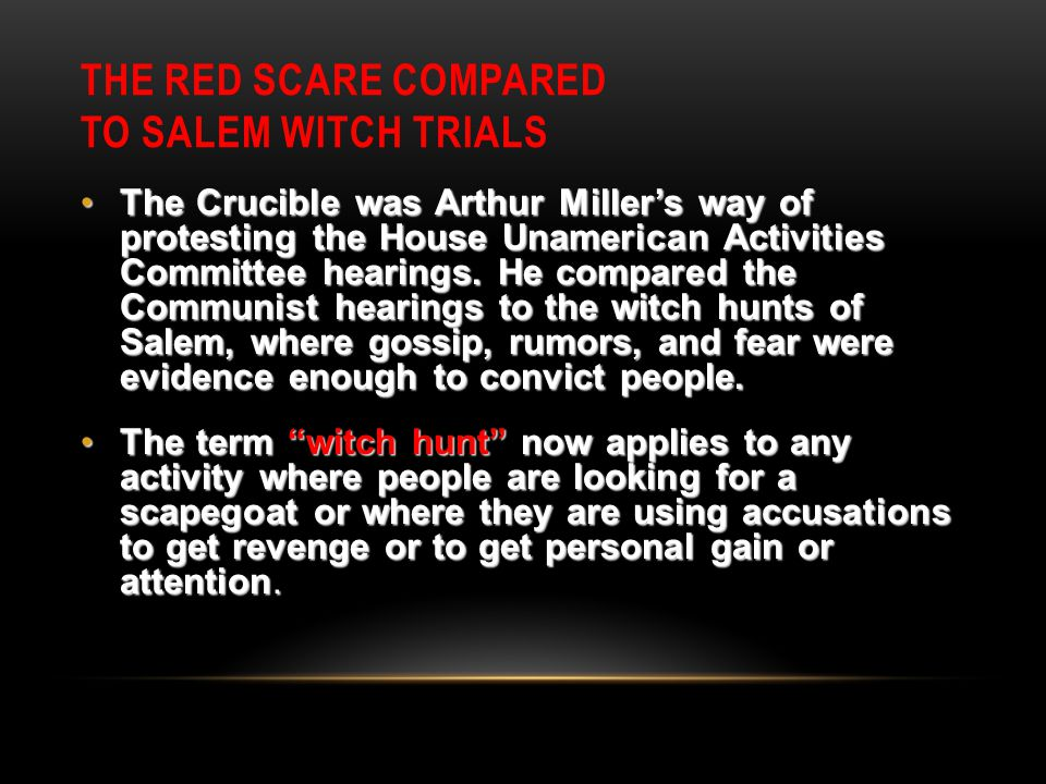 the fear of witches in arthur millers the crucible The inspiration and influence of the mccarthy hearings and the salem witch trials on the crucible by arthur miller are apparent in their shared themes of persecution, fear, and power in 1950, senator joseph mccarthy accused 205 officials within the us department of state of associating with communist organizations.