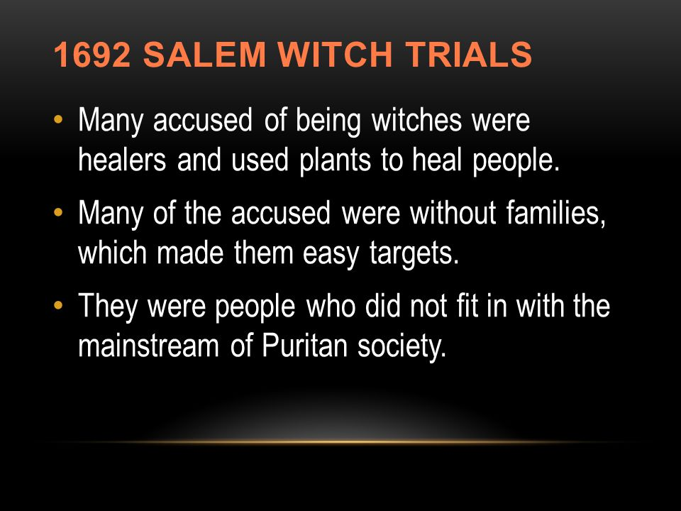 1692 SALEM WITCH TRIALS Many accused of being witches were healers and used plants to heal people.