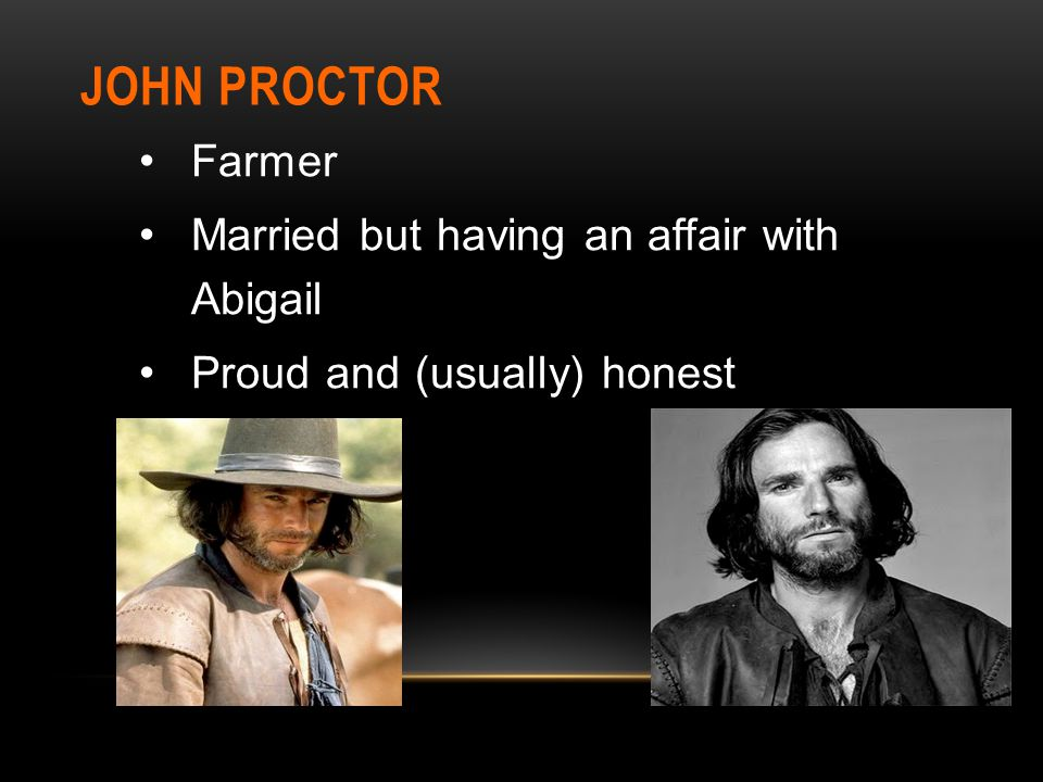 JOHN PROCTOR Farmer Married but having an affair with Abigail