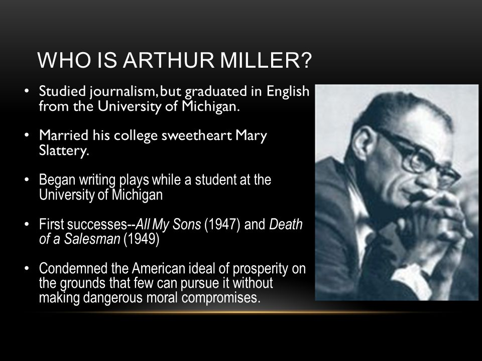 WHO IS ARTHUR MILLER Studied journalism, but graduated in English from the University of Michigan.