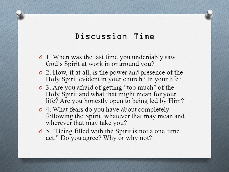 Discussion Time 1. When was the last time you undeniably saw God's Spirit at work in or around you