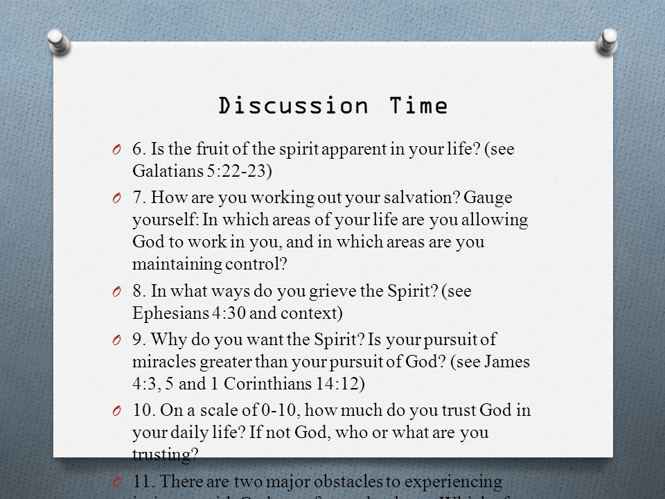 Discussion Time 6. Is the fruit of the spirit apparent in your life (see Galatians 5:22-23)