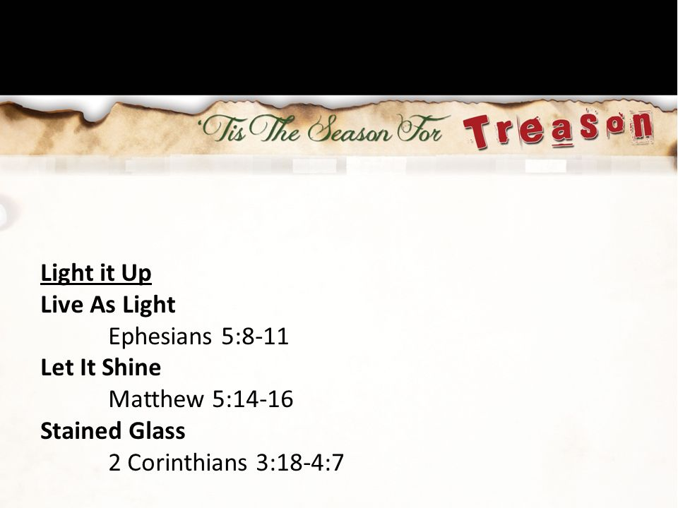 Light it Up Live As Light. Ephesians 5:8-11. Let It Shine.