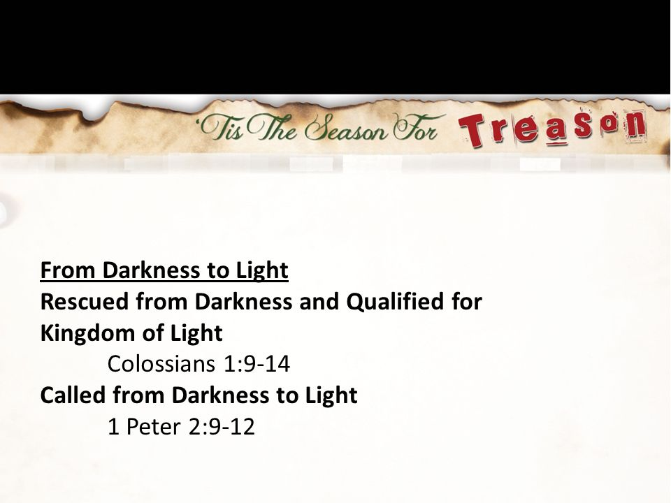 From Darkness to Light Rescued from Darkness and Qualified for. Kingdom of Light. Colossians 1:9-14.
