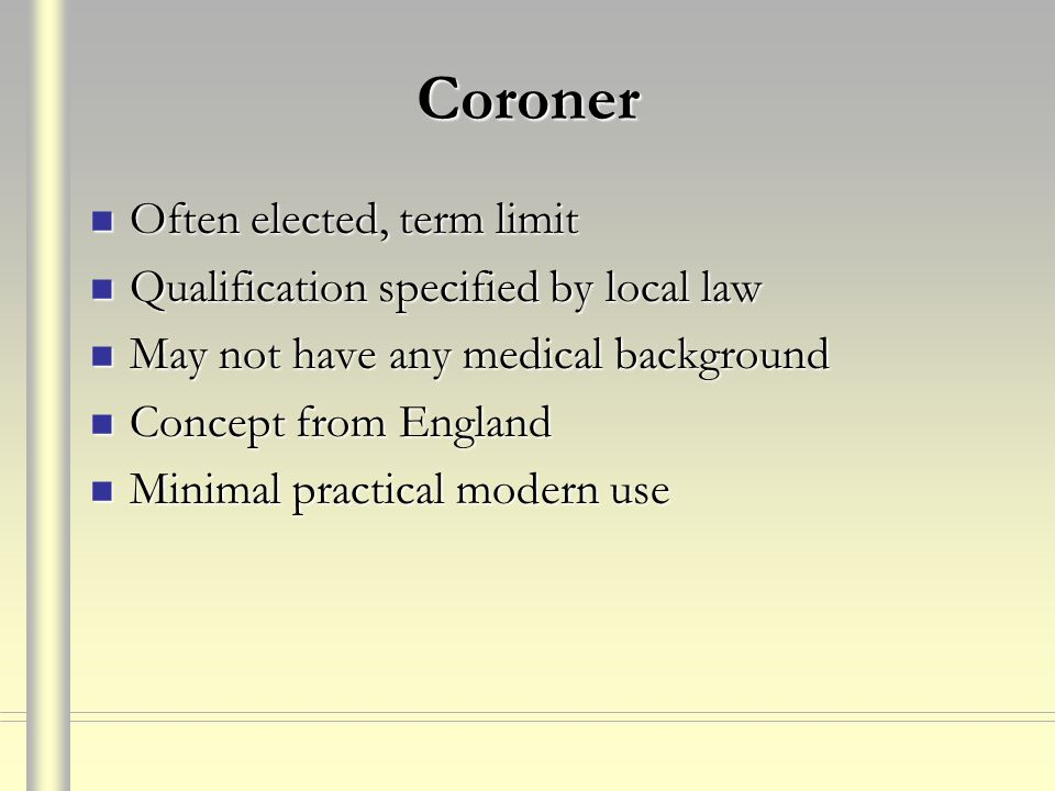 Coroner Often elected, term limit Qualification specified by local law