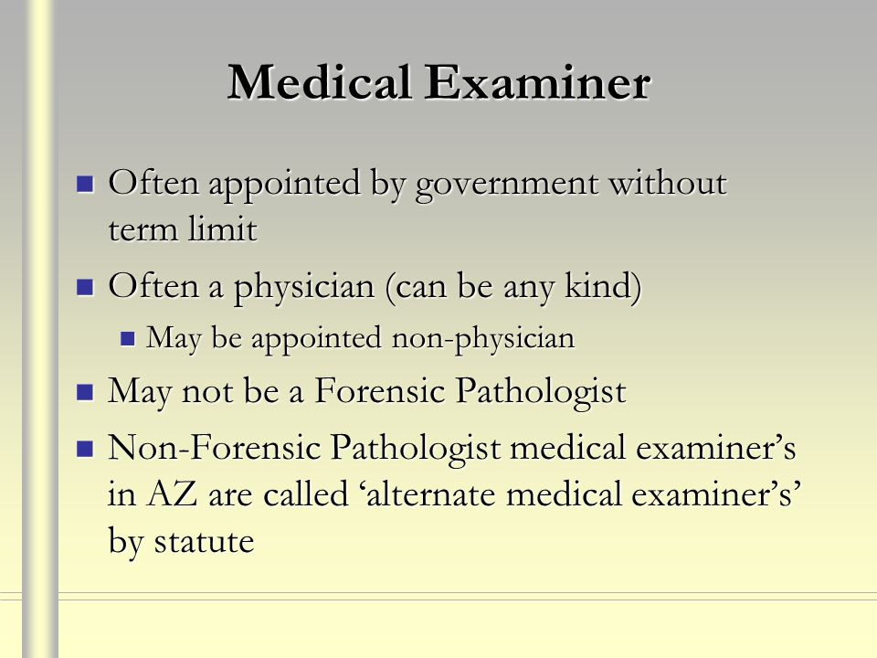 Medical Examiner Often appointed by government without term limit