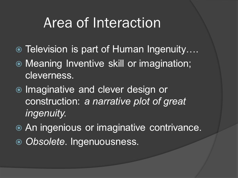 Area of Interaction Television is part of Human Ingenuity….