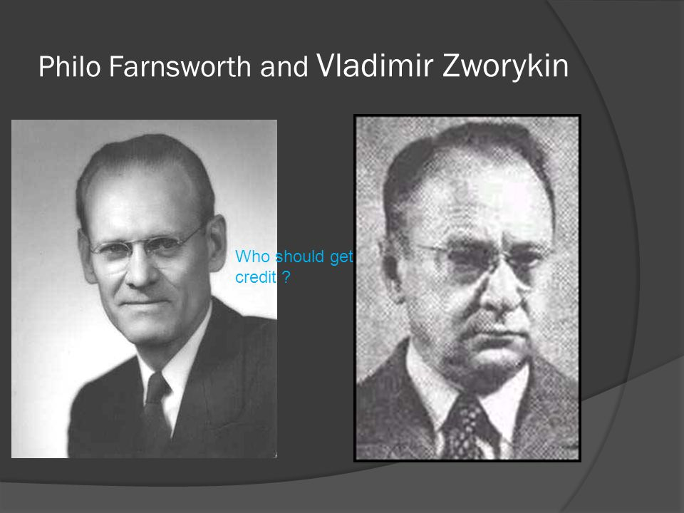 Philo Farnsworth and Vladimir Zworykin