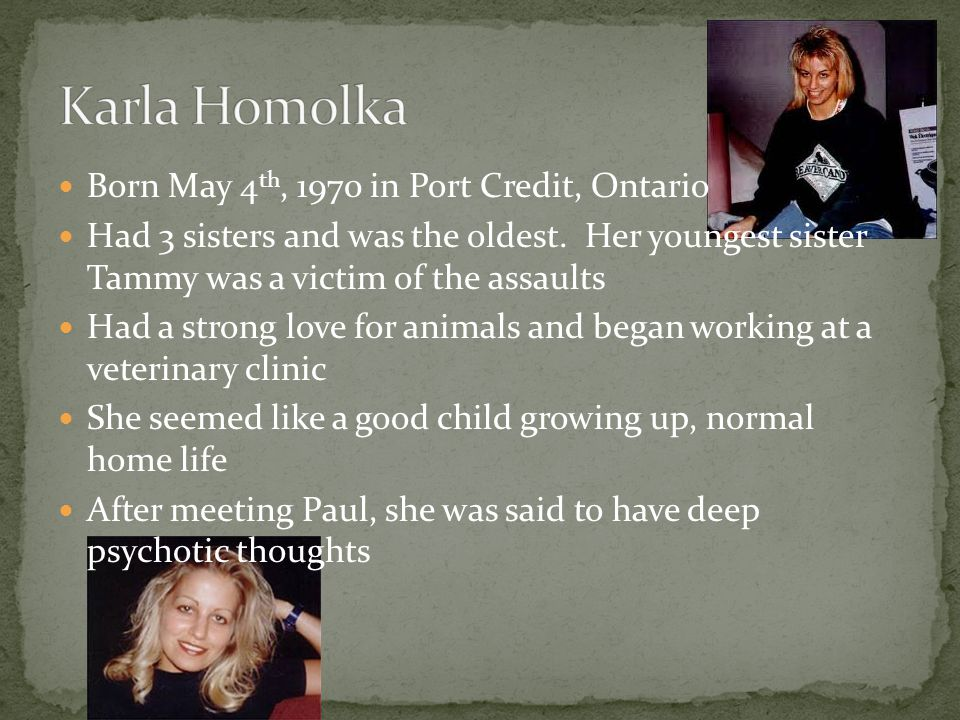Karla Homolka Born May 4th, 1970 in Port Credit, Ontario
