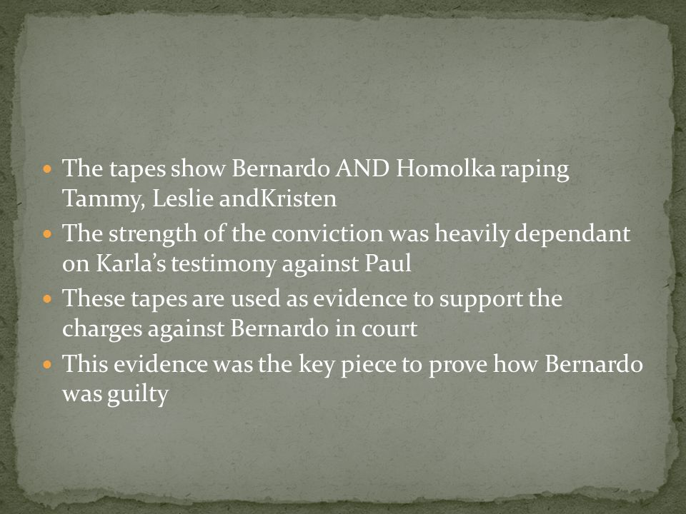 The tapes show Bernardo AND Homolka raping Tammy, Leslie andKristen