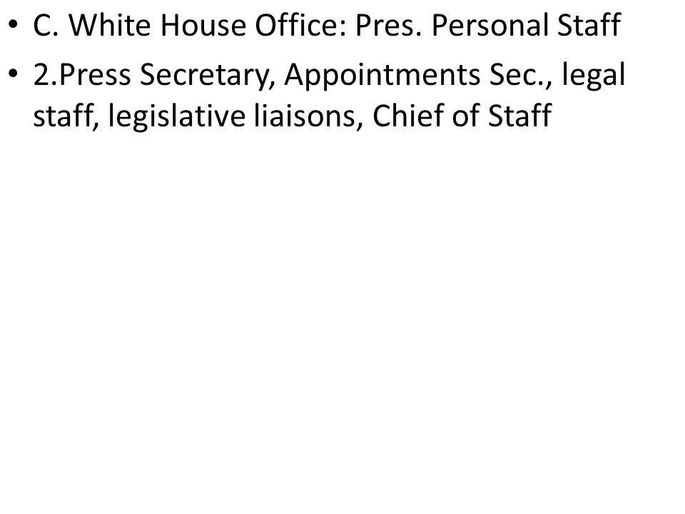 C. White House Office: Pres. Personal Staff