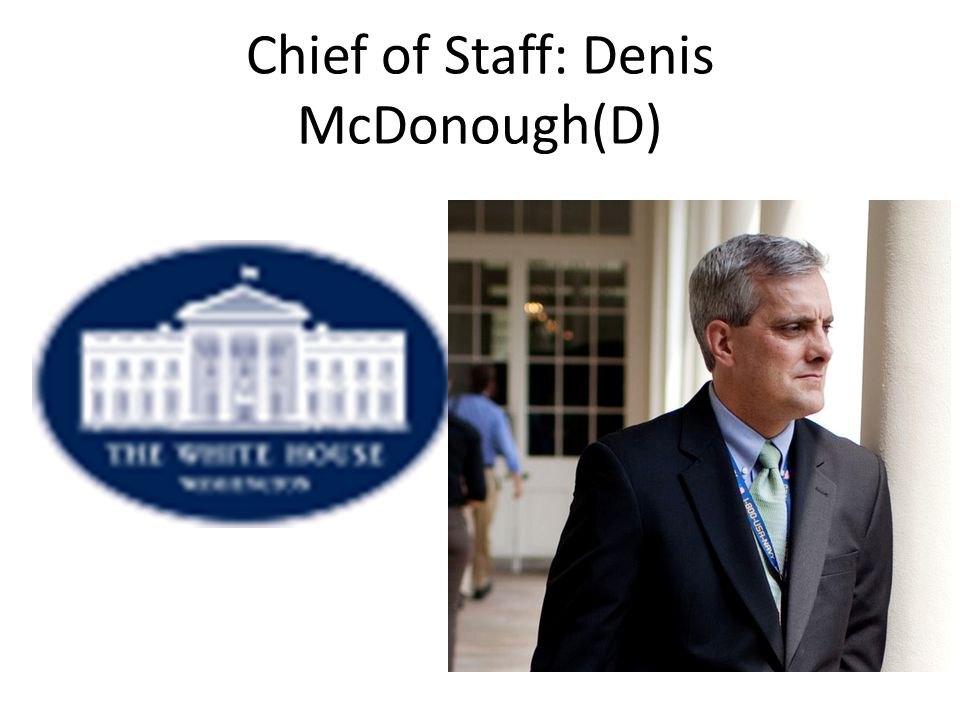 Chief of Staff: Denis McDonough(D)