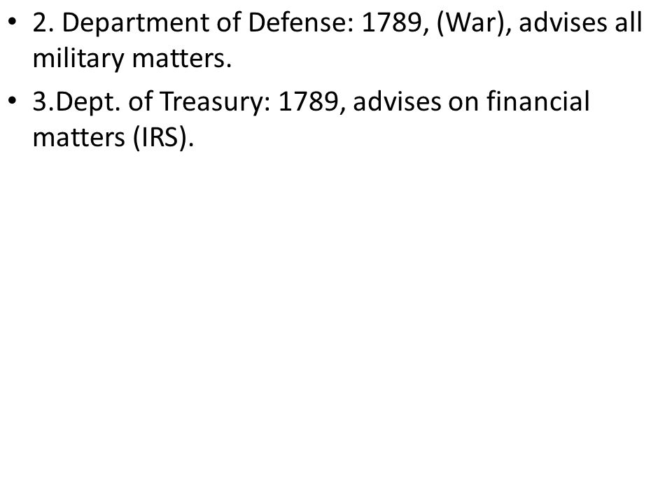 2. Department of Defense: 1789, (War), advises all military matters.