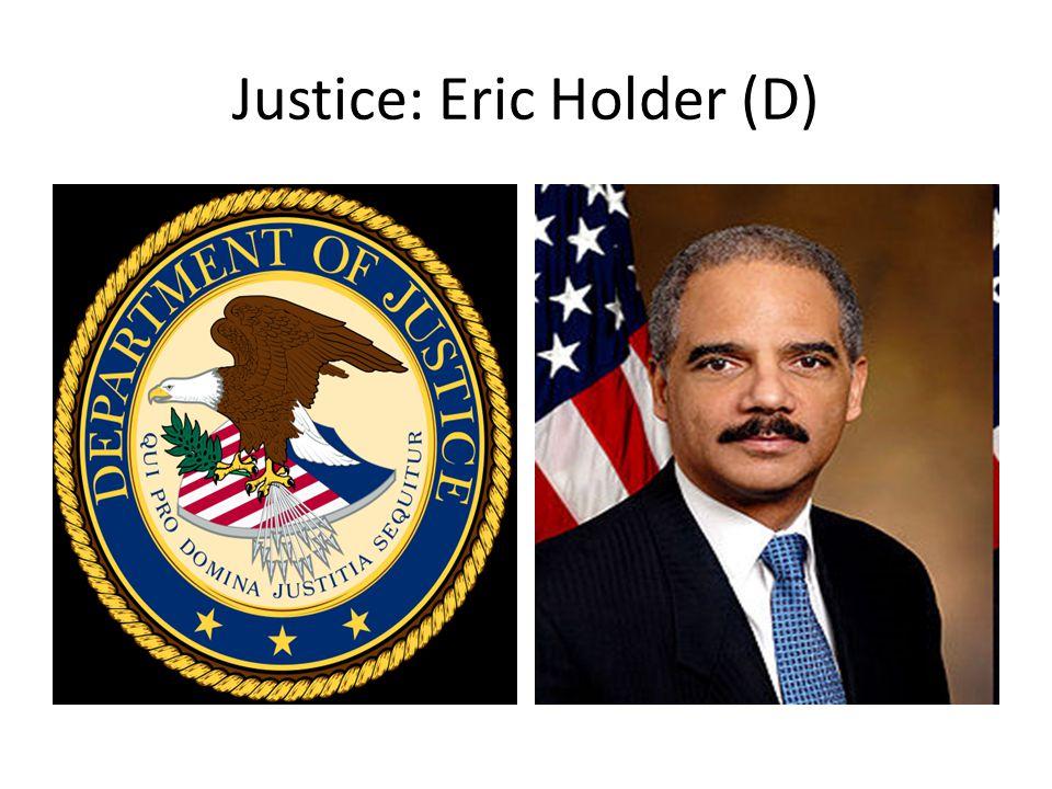 Justice: Eric Holder (D)