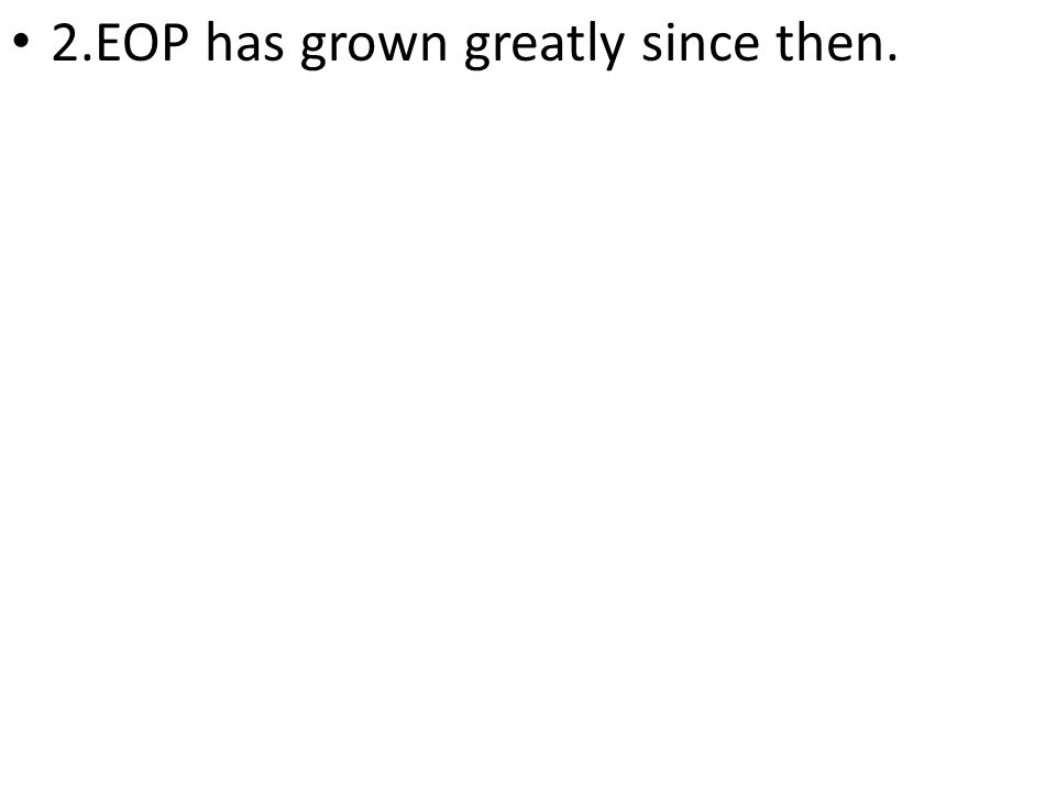 2.EOP has grown greatly since then.