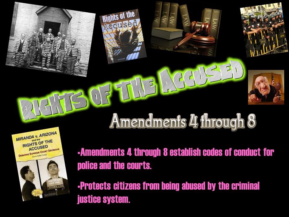 Amendments 4 through 8 establish codes of conduct for police and the courts.