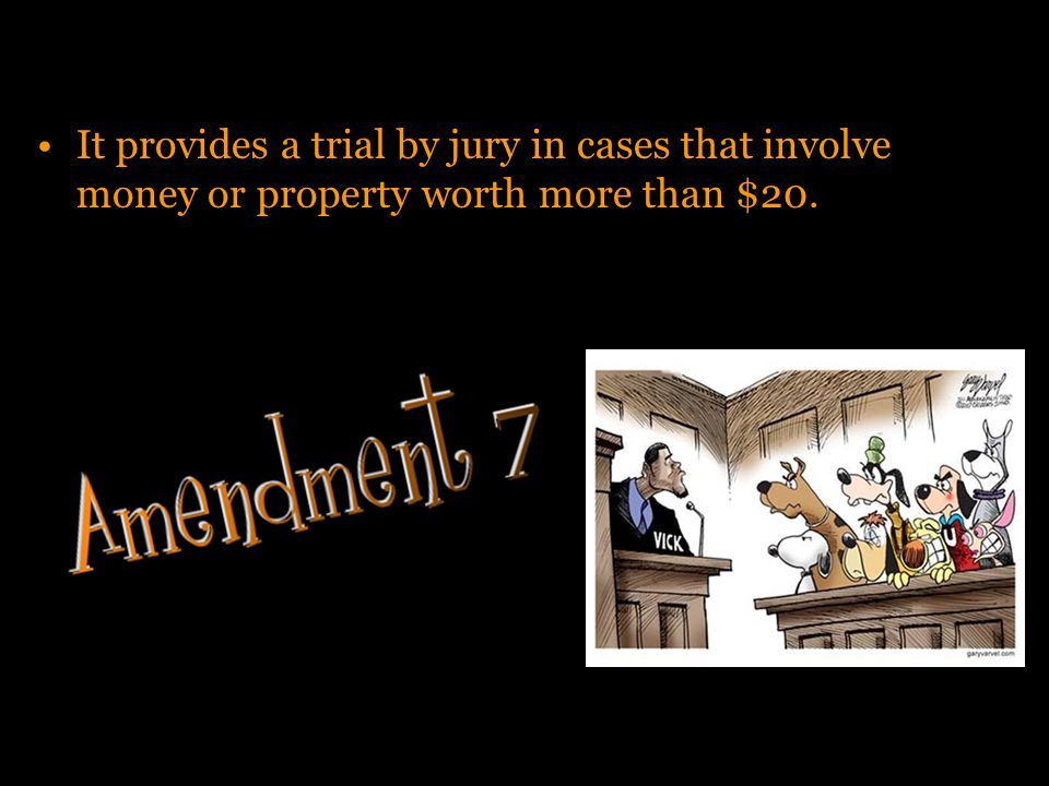 It provides a trial by jury in cases that involve money or property worth more than $20.