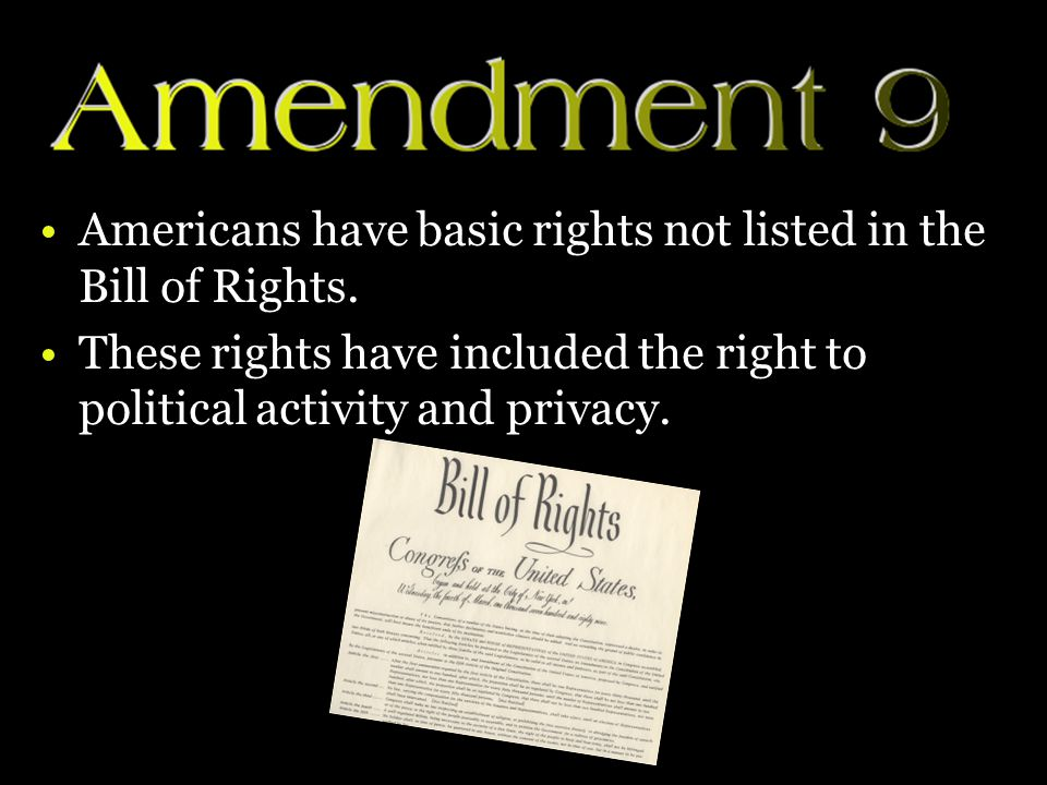 Americans have basic rights not listed in the Bill of Rights.