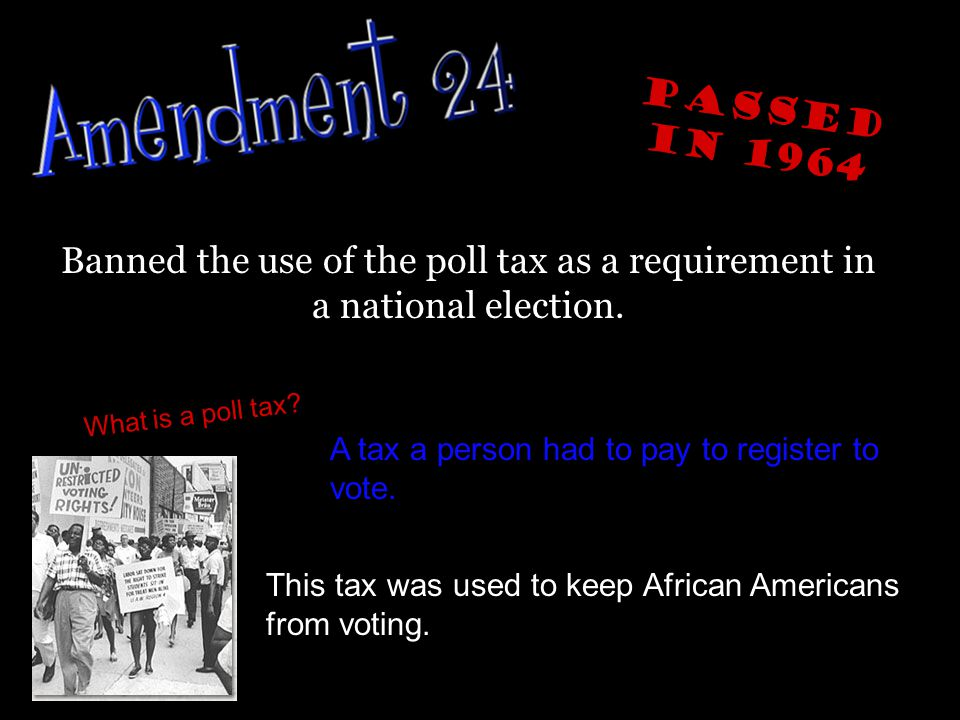 Passed in 1964 Banned the use of the poll tax as a requirement in a national election. What is a poll tax