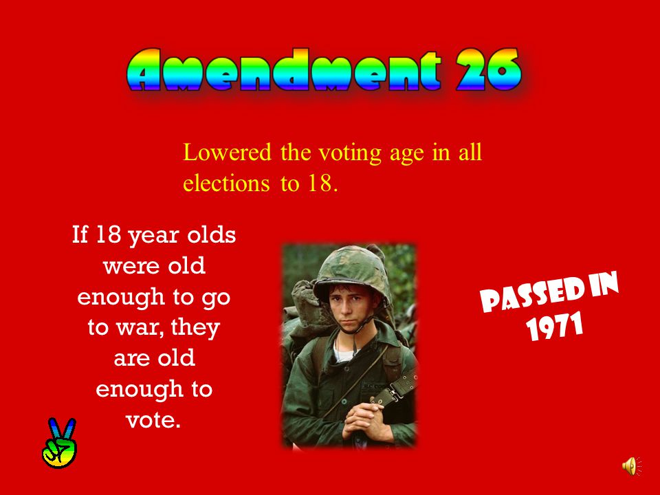 Passed in 1971 Lowered the voting age in all elections to 18.