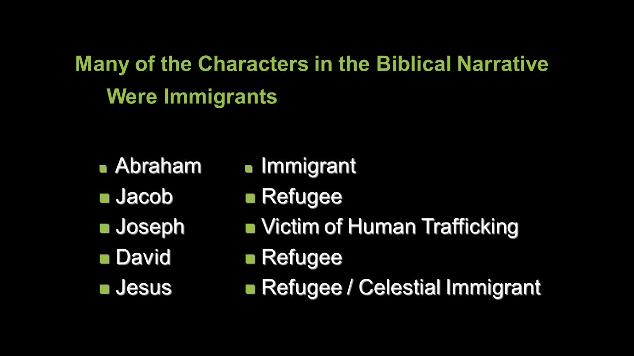 Many of the Characters in the Biblical Narrative Were Immigrants