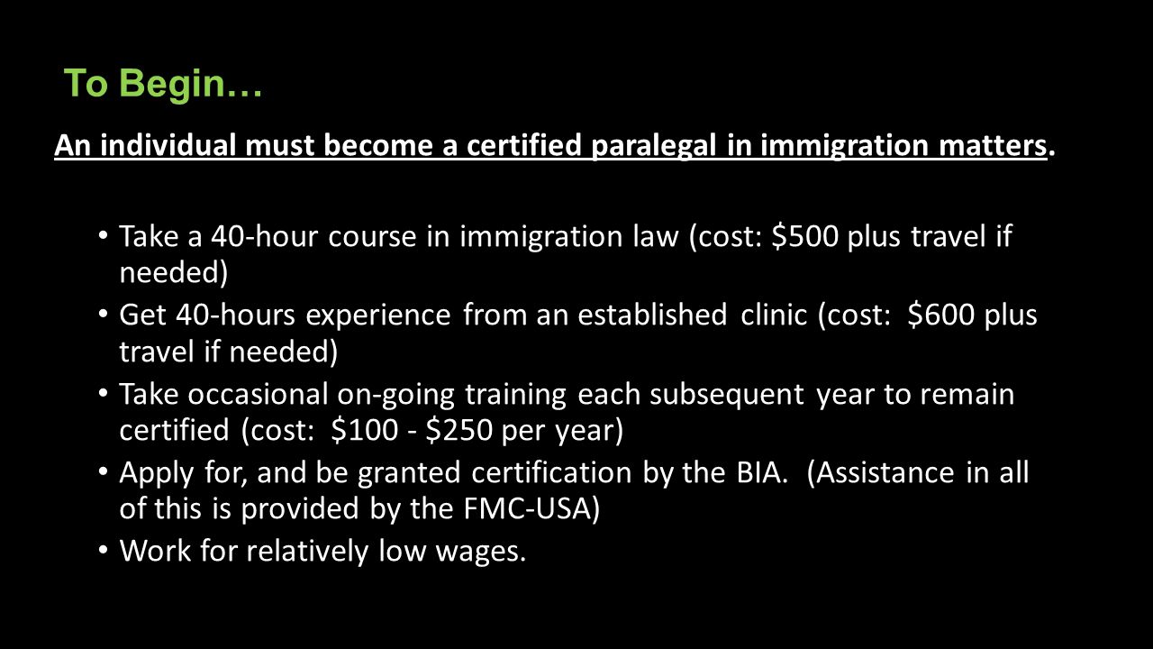 To Begin… An individual must become a certified paralegal in immigration matters.