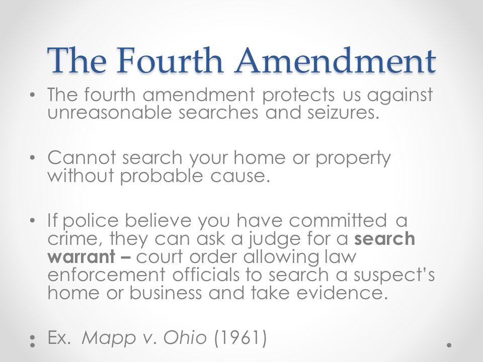 The Fourth Amendment The fourth amendment protects us against unreasonable searches and seizures.