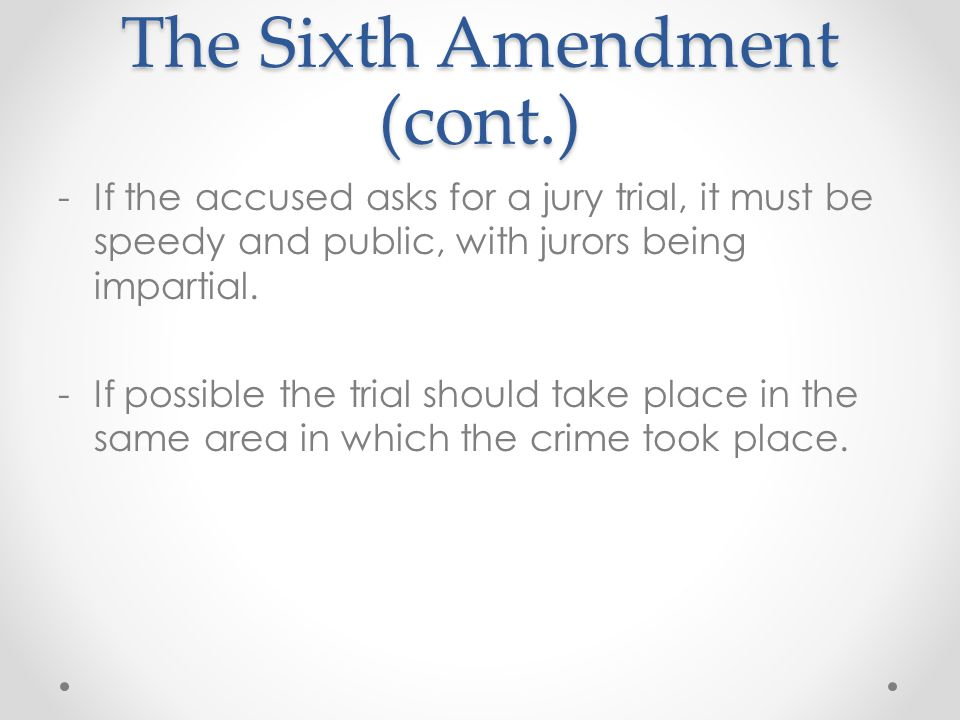 what is the importance of the sixth amendment Due process means that laws must be applied fairly and equally to all people, especially to a citizen accused of a crime sixth amendment.