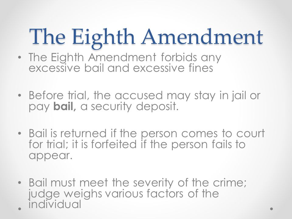 The Eighth Amendment The Eighth Amendment forbids any excessive bail and excessive fines.