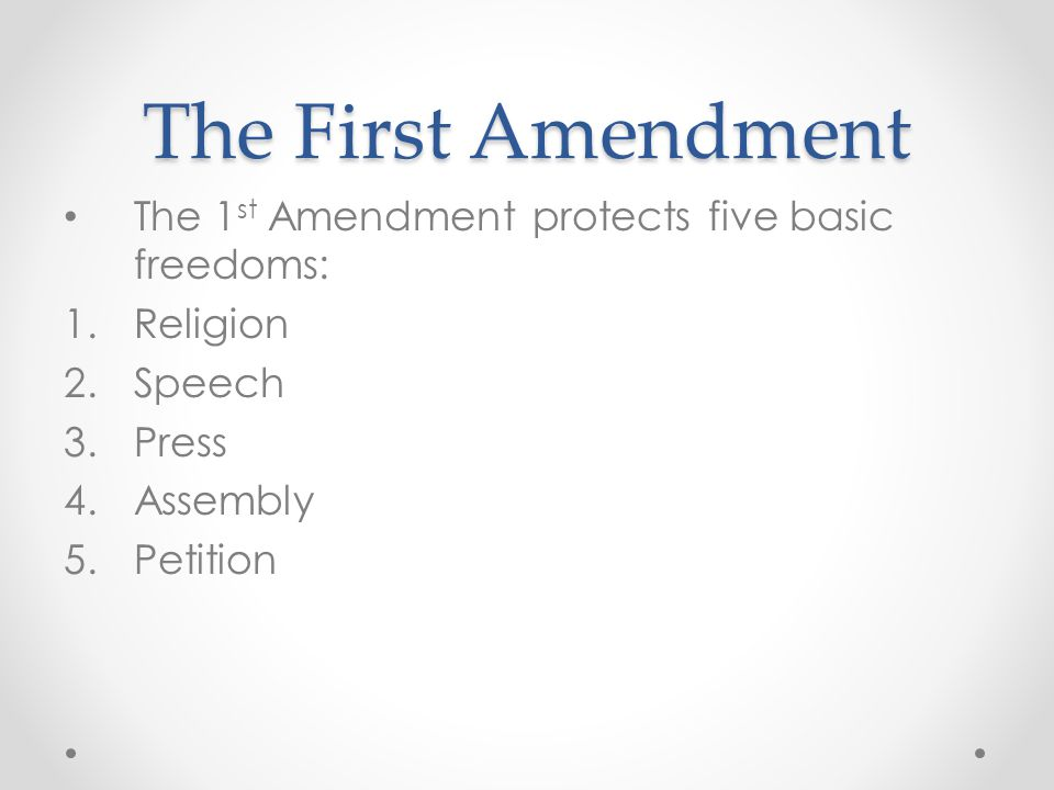 The First Amendment The 1st Amendment protects five basic freedoms: