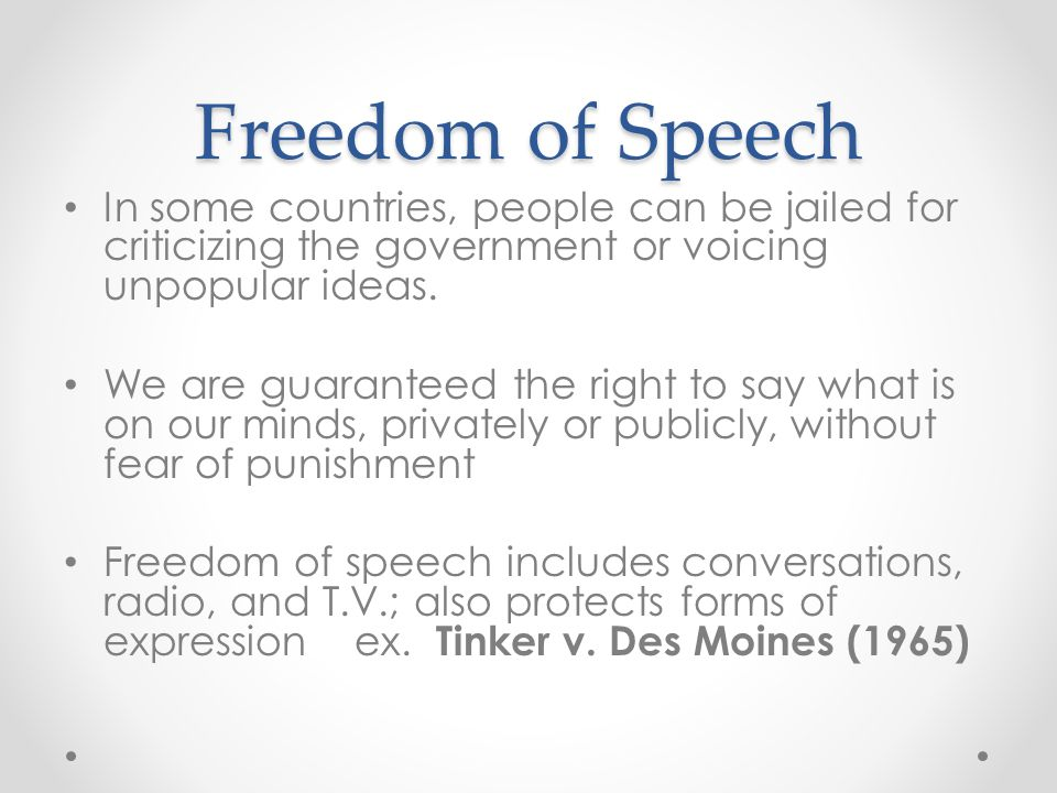 Freedom of Speech In some countries, people can be jailed for criticizing the government or voicing unpopular ideas.