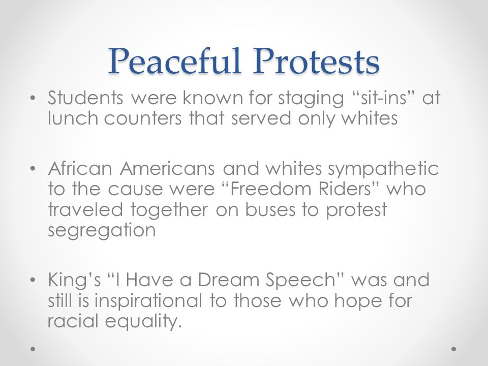 Peaceful Protests Students were known for staging sit-ins at lunch counters that served only whites.