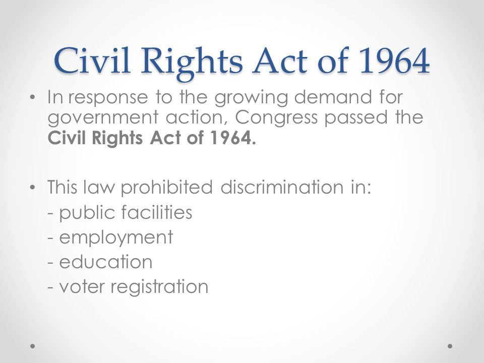 Civil Rights Act of 1964 In response to the growing demand for government action, Congress passed the Civil Rights Act of 1964.
