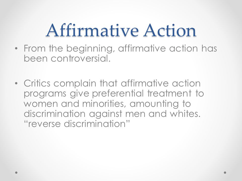 Affirmative Action From the beginning, affirmative action has been controversial.