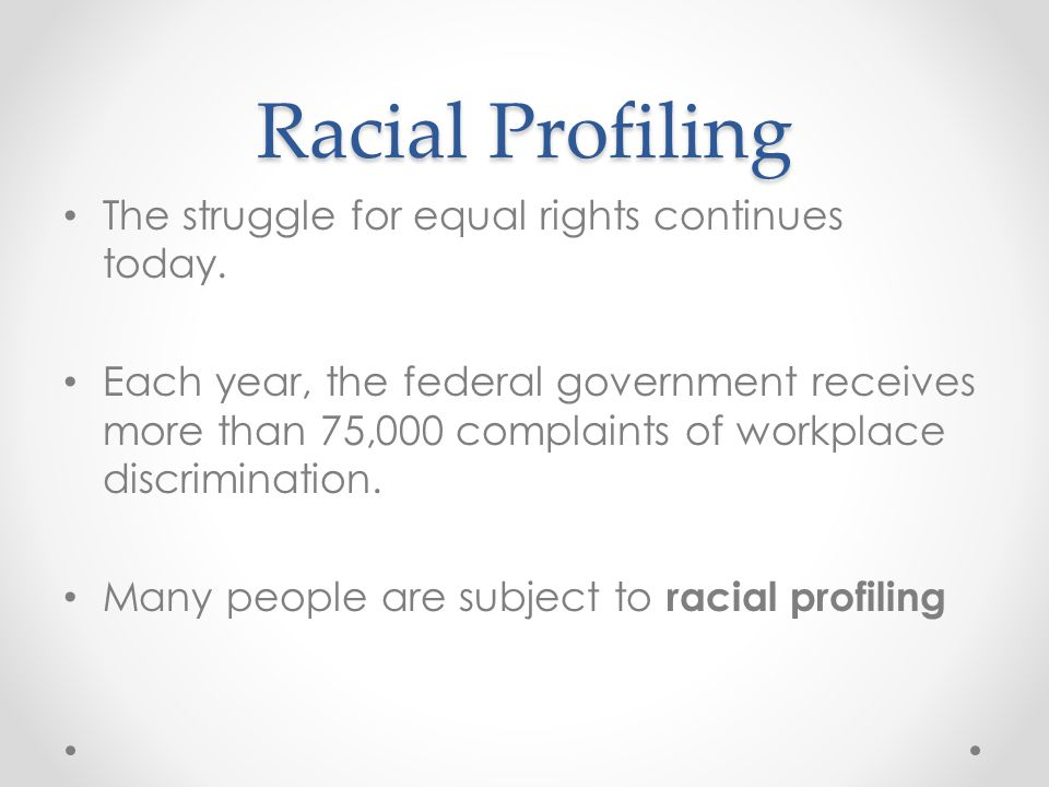 Racial Profiling The struggle for equal rights continues today.