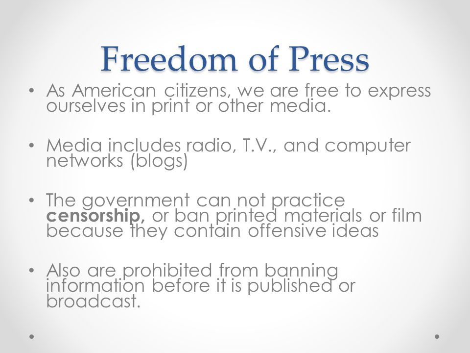 Freedom of Press As American citizens, we are free to express ourselves in print or other media.