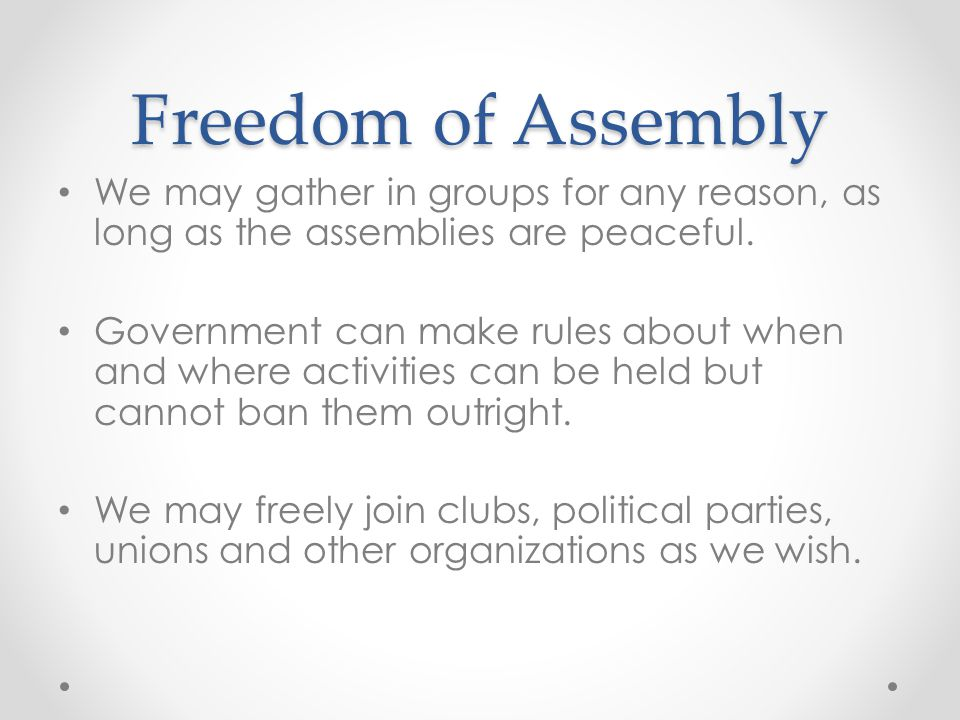 Freedom of Assembly We may gather in groups for any reason, as long as the assemblies are peaceful.