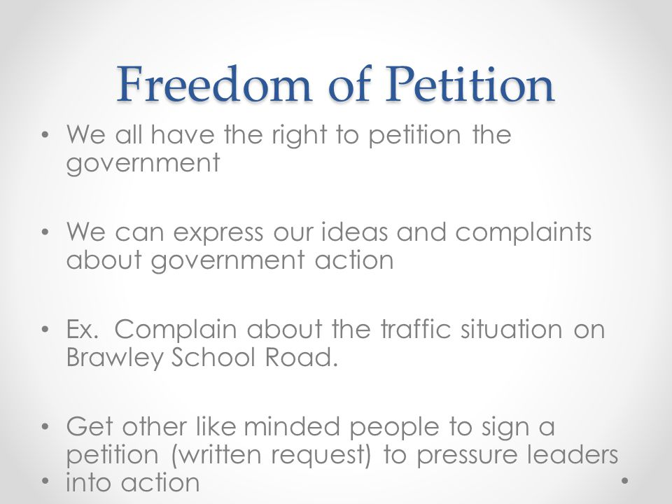 Freedom of Petition We all have the right to petition the government